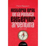 Historia Oral De La Politica Exterior Argentina - Rapoport