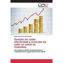 Libro Gestion De Costo Efectividad Y Creacion De Valor En Sa