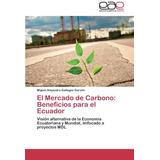 El Mercado De Carbono: Beneficios Para El Ecuador: Visión A