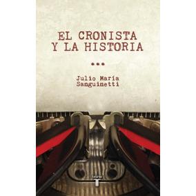 El Cronista Y La Historia - Julio María Sanguinetti