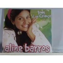 Cd Aline Barros Bom É Ser Criança Vol 2 (original) Frete 8