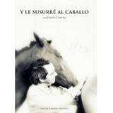 Y Le Susurré Al Caballo - David Castro Libro