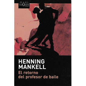 El Retorno Del Profesor De Baile - Mankell [hgo]