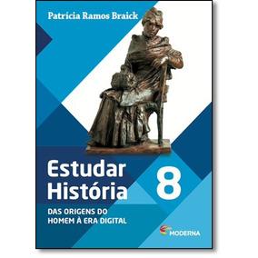 Estudar História: Das Origens Do Homem A Era Digital - 8º