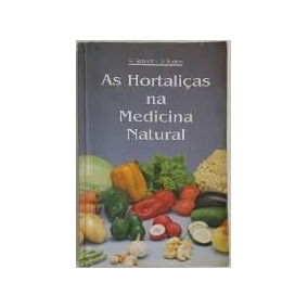 As Hortalicas Na Medicina Natural - A. Balbach / D. Boarim