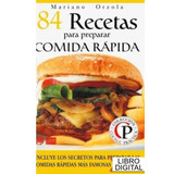 84 Recetas Para Preparar Comida Rapida - Mariano Orzola