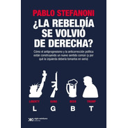 La Rebeldia Se Volvio Derecha - Stefanoni - Siglo Xxi Libro