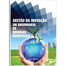 Gestão Da Inovação Em Engenharia De Energias Renováveis
