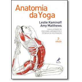 Anatomia Da Yoga: Guia Ilustrado De Posturas, Movimentos E T