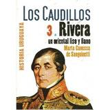 Historia Uruguaya. Los Caudillos. Rivera - M. Canessa