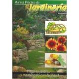 Manual Práctico De Jardinería: Haga Su Jardín Y Manténgalo C