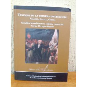 Testigos De La Primera Insurgencia: Abasolo, Sotelo, García