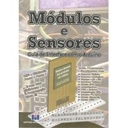 Livro  Módulos E Sensores: Guia De Interface Com O Arduino