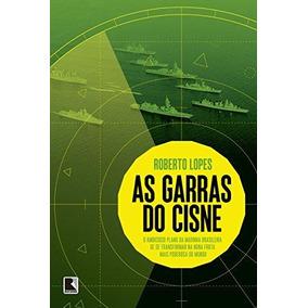 As Garras Do Cisne  O Ambicioso Plano Da Marinha Brasileira deab6ac8103