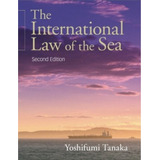 The International Law Of The Sea Yoshifumi Tanaka Ingles