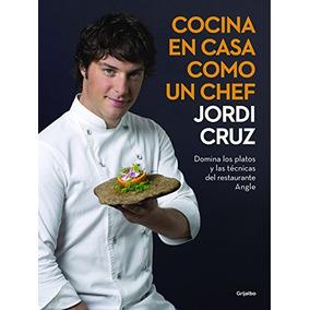 Libro Cocina En Casa Como Un Chef / Cooking At Home As A Che