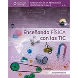 Enseñando Física Con Las Tic, 1a. Ed. Jorge Petrosino