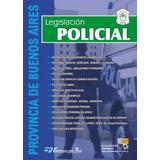 Legislación Policial De La Provincia De Buenos Aires 2018