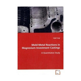 Mold-metal Reactions In Magnesium Investment Castings; Cela