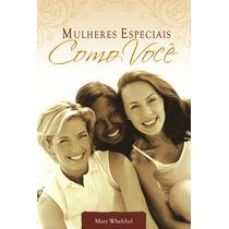 Mulheres Especiais Como Você - Livro Editora Palavra