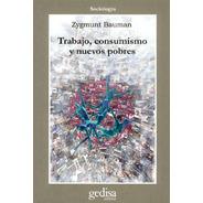 Trabajo Consumismo Y Los Nuevos Pobres, Bauman, Gedisa