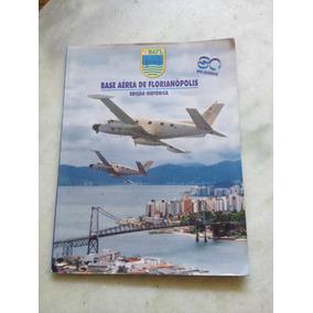 Revista Base Aérea De Florianópolis Ed.historica 80 Anos