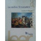La Cautiva / El Matadero - Esteban Echeverría - Libro
