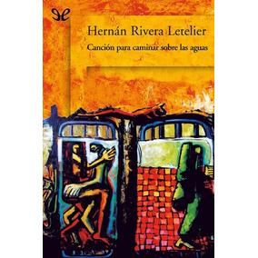 Hernan Rivera Cancion Para Caminar Sobre Las Aguas