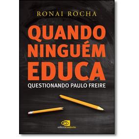Quando Ninguém Educa: Questionando Paulo Freire