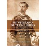 Un Veterano De Tres Guerras Guillermo Parvex