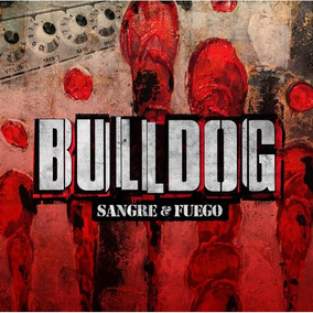 Cd Bulldog - Sangre Y Fuego ( Eshop Big Bang Rock ) En Stock