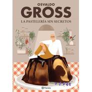 Libro La Pastelería Sin Secretos - Osvaldo Gross