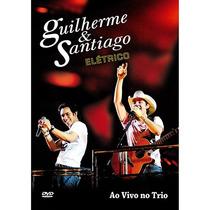 Dvd-guilherme E Santiago-elétrico-ao Vivo No Trio-lacrado