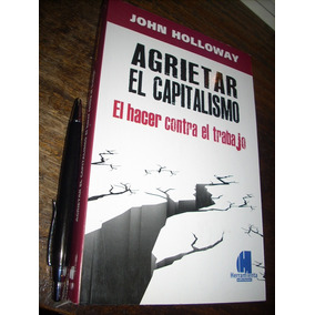 Agrietar El Capitalismo John Halloway Herramienta 316 Pags