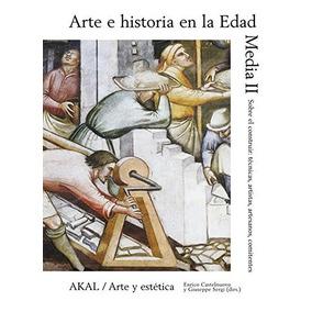 Libro Arte E Historia En La Edad Media Ii. Sobre El Construi