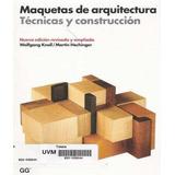 Maquetas De Arquitectura: Tecnicas Y Construccion