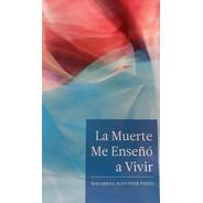 Libro  La Muerte Me Enseñó A Vivir  De Macarena Schuster