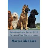 Libro : Adiestramiento Canino Facil: Perro-obediente.com ..