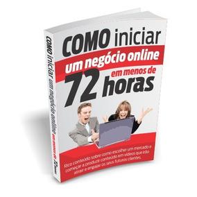 E-book Como Iniciar Seu Negócio Online Em Menos De 72 Horas
