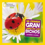 Mi Primer Gran Libro De Bichos / National Geographic
