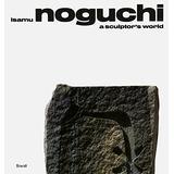 Isamu Noguchi: A Sculptor S World R. Buckminster Fuller