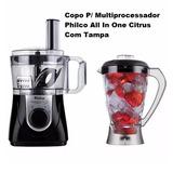 Copo P/ Multiprocessador Philco All In One Citrus Com Tampa
