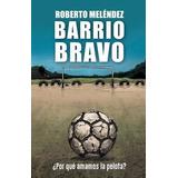 Libro Barrio Bravo ¿por Qué Amamos La Pelota? - Envio Gratis