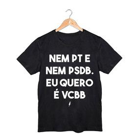 Camiseta Camisa Ou Baby Look Nem Pt Psdb Que Quero É Vc Bb