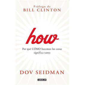 Libro How, Por Que Cómo Hacemos Las Cosas Significa Tanto
