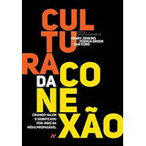 Cultura Da Conexao - Criando Valor E Significado Por Meio Da