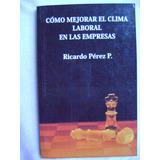 Cómo Mejorar El Clima Laboral En Las Empresas- Ricardo Pérez