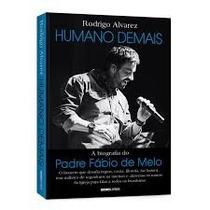 Livro Humano Demais A Biografia Do Padre Fabio De Melo Amem