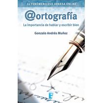 Ortografia La Importancia De Hablar Y Escribir Bien Libro