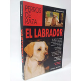 El Labrador Guía Completa Para Crianza - L. Ginoulhiac